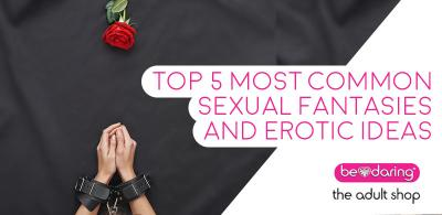Top 5 Most Common Sexual Fantasies And Erotic Ideas